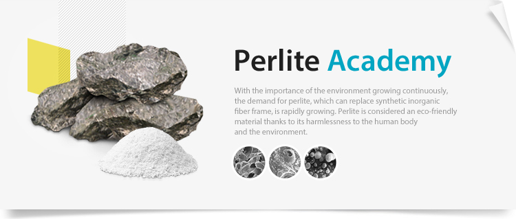 With the importance of the environment growing continuously, the demand for perlite, which can replace synthetic inorganic fiber frame, is rapidly growing. Perlite is considered an eco-friendly material thanks to its harmlessness to the human body and the environment.